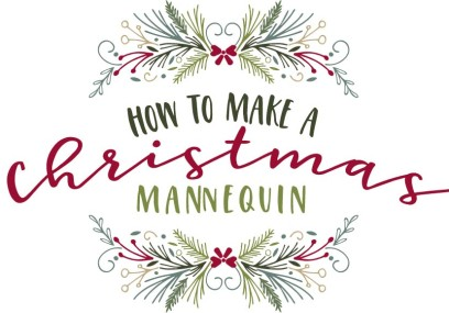 How To Make A Christmas Mannequin